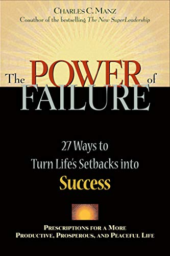 The Power of Failure: 27 Ways to Turn Life's Setbacks Into Success: Manz, Charles C