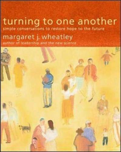 9781576751459: Turning to One Another: Simple Conversations to Restore Hope to the Future