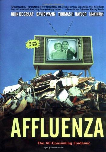 Affluenza: The All-Consuming Epidemic: John De Graaf; David Wann; Thomas H. Naylor