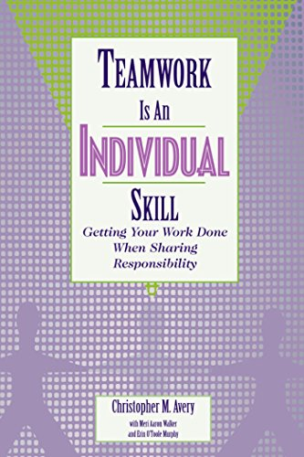 9781576751558: Teamwork Is an Individual Skill: Getting Your Work Done When Sharing Responsibility (UK Professional Business Management / Business)