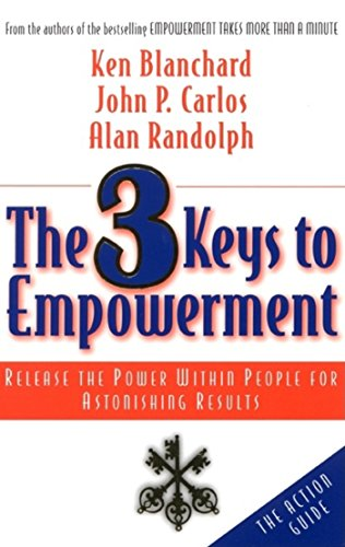 The 3 Keys to Empowerment: Release the Power Within People for Astonishing Results: Blanchard, Ken;...