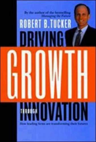 Driving Growth Through Innovation: Tucker, Robert B., Tucker, Robert B