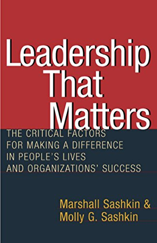 Leadership That Matters: The Critical Factors for Making a Difference in People's Lives and Organizations' Success (1576751937) by Sashkin, Marshall; Sashkin, Molly G