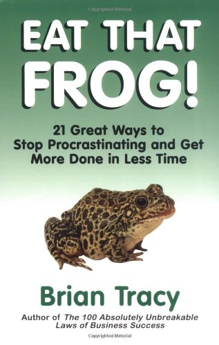 9781576751985: Eat That Frog!: 21 Great Ways to Stop Procrastinating and Get More Done in Less Time