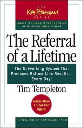 9781576752401: The Referral of a Lifetime: The Networking System that Produces Bottom-Line Results . . . Every Day!