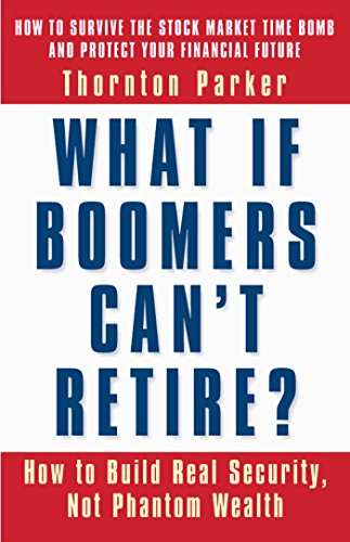 9781576752494: What if Boomers Can't Retire - How to Build Real Security, Not Phantom Wealth