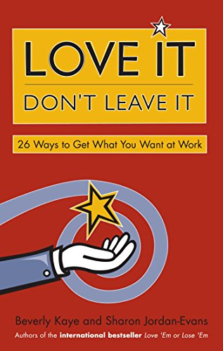 9781576752500: Love It, Don't Leave It: 26 Ways to Get What You Want at Work