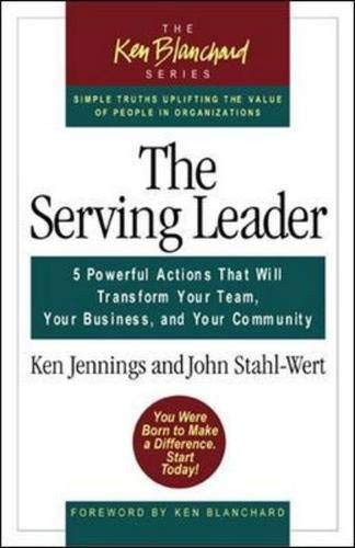 9781576752654: The Serving Leader: Five Powerful Actions That Will Transform Your Team, Your Business, and Your Community (The Ken Blanchard Series)
