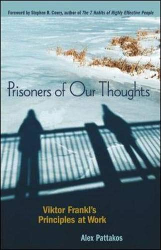 9781576752883: Prisoners of Our Thoughts: Viktor Frankl's Principles for Discovering Meaning in Life and Work: Viktor Frankl's Principles at Work