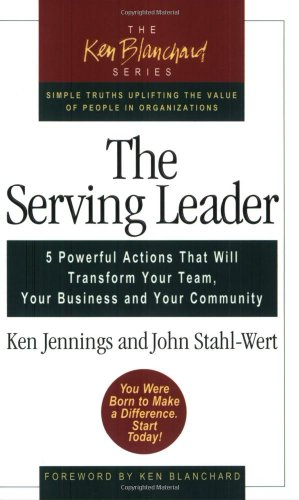 9781576753088: The Serving Leader: Five Powerful Actions that Will Transform Your Team, Your Business, and Your Community