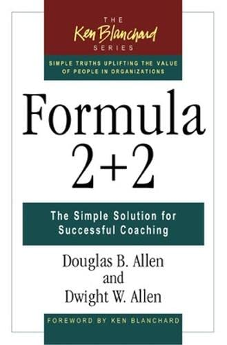 Formula 2 + 2: The Simple Solution for Successful Coaching (Ken Blanchard): Douglas B Allen, Dwight...