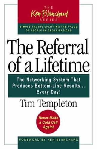 9781576753217: The Referral of a Lifetime: The Networking System That Produces Bottom-Line Results Every Day (The Ken Blanchard Series)