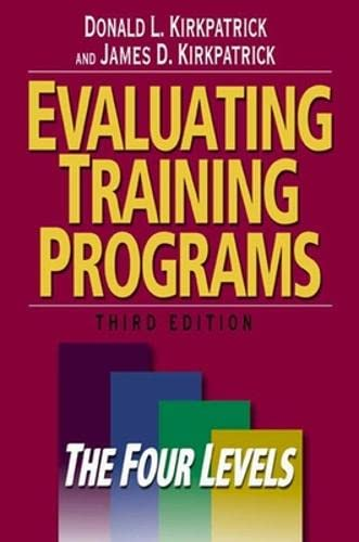 Evaluating Training Programs: The Four Levels: The: Donald L. Kirkpatrick