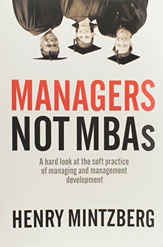 Managers Not MBAs: A Hard Look at the Soft Practice of Managing and Management Development: ...