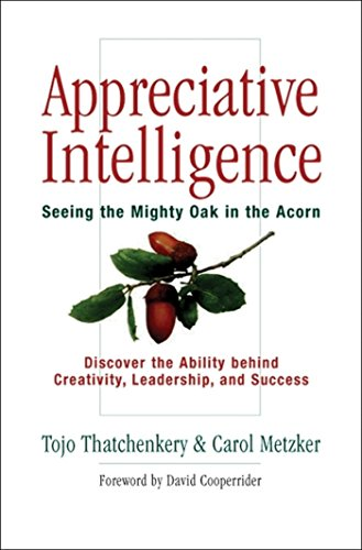 9781576753538: Appreciative Intelligence: Seeing the Mighty Oak in the Acorn, Discover the Ability behind Creativity, Leadership, and Success