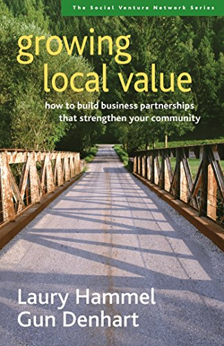 9781576753712: Growing Local Value: How to Build Business Partnerships That Strengthen Your Community (SVN)