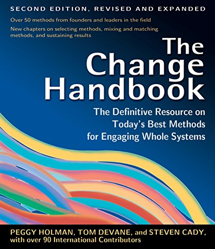 The Change Handbook: The Definitive Resource on Today's Best Methods for Engaging Whole ...