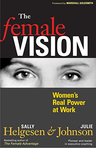 The Female Vision: Women's Real Power at: Helgesen, Sally; Johnson,
