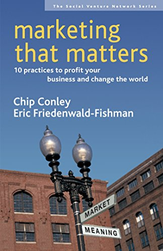 Marketing That Matters: 10 Practices to Profit Your Business and Change the World (Social Venture ...