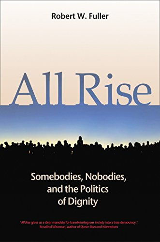 9781576753859: All Rise: Somebodies, Nobodies, and the Politics of Dignity