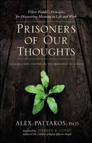 9781576754061: Prisoners of Our Thoughts: Viktor Frankl's Principles for Discovering Meaning in Life and Work