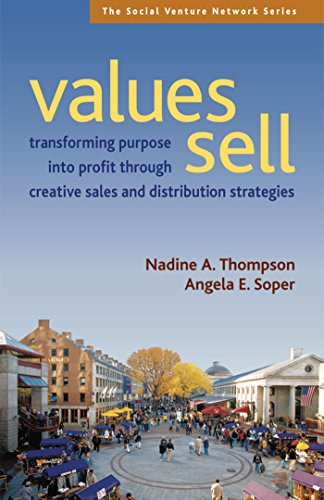 Values Sell: Transforming Purpose Into Profit Through Creative Sales and Distribution Strategies (...