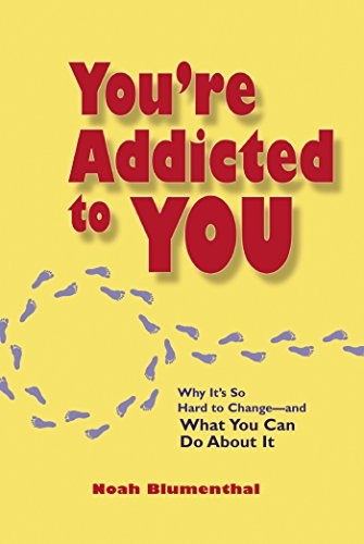 9781576754276: You're Addicted to You: Why It's So Hard to Change -- and What You Can Do About It
