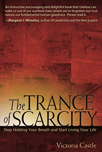 The Trance of Scarcity: Stop Holding Your Breath and Start Living Your Life: Stop Holding Your Breath and Start Living Your Life