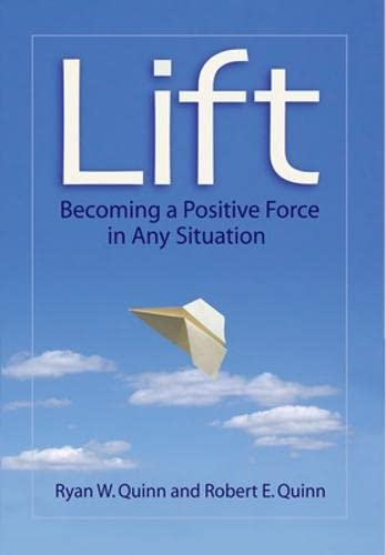 Lift: Becoming a Positive Force in Any Situation: Quinn, Robert E, Quinn, Ryan W