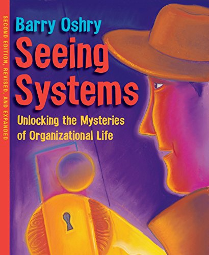 9781576754559: Seeing Systems. Unlocking the Mysteries of Organizational Life