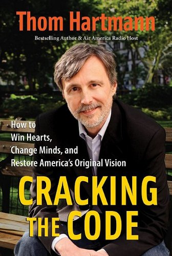 Cracking the Code: How to Win Hearts, Change Minds, and Restore America's Original Vision: ...