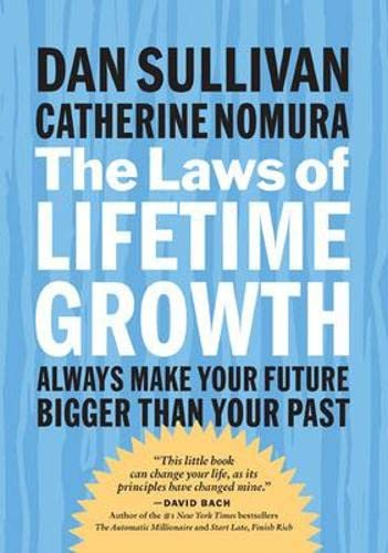 The Laws of Lifetime Growth: Always Make Your Future Bigger Than Your Past (Bk Life): Dan Sullivan,...