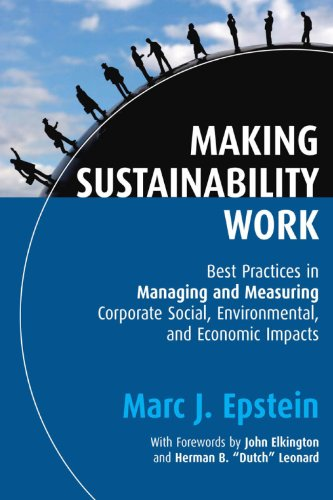 9781576754863: Making Sustainability Work: Best Practices in Managing and Measuring Corporate Social, Environmental, and Economic Impacts (Business)