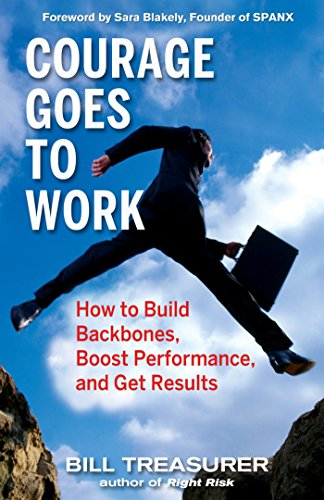 9781576755013: Courage Goes to Work: How to Build Backbones, Boost Performance, and Get Results