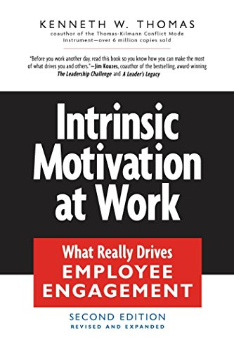 Intrinsic Motivation at Work: What Really Drives: Thomas, Kenneth W