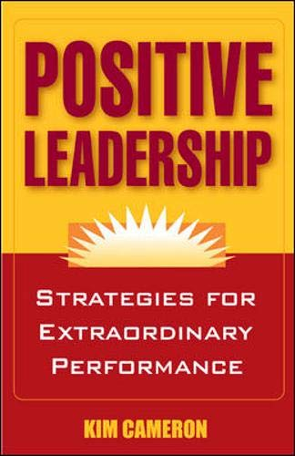 9781576756027: Positive Leadership: Strategies for Extraordinary Performance
