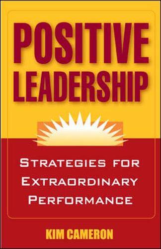 9781576756027: Positive Leadership: Strategies for Extraordinary Performance