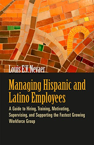 9781576759455: Managing Hispanic and Latino Employees: A Guide to Hiring, Training, Motivating, Supervising, and Supporting the Fastest Growing Workforce Group