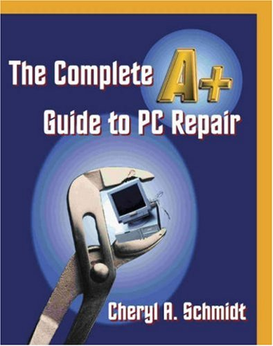 9781576760574: The Complete A+ Guide to PC Repair