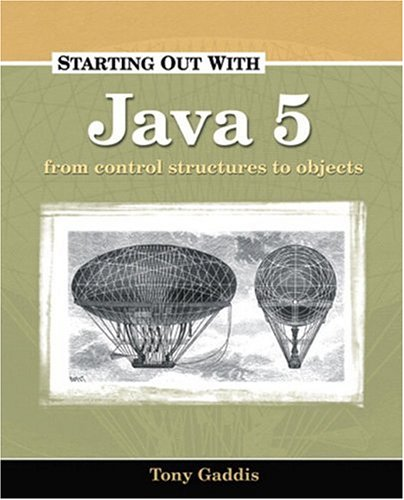 Starting Out with Java 5: Control Structures to Objects: Gaddis, Tony