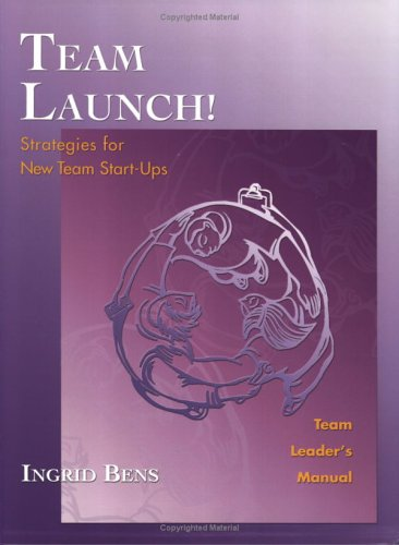 9781576810361: Team Launch! Team Leader's Manual: Strategies for New Team Start-Ups