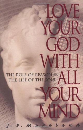9781576830161: Love Your God with All Your Mind: The Role of Reason in the Life of the Soul