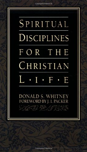 Spiritual Disciplines for the Christian Life (1576830276) by Donald S. Whitney