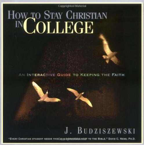 9781576830611: How to Stay Christian in College: An Interactive Guide to Keeping the Faith