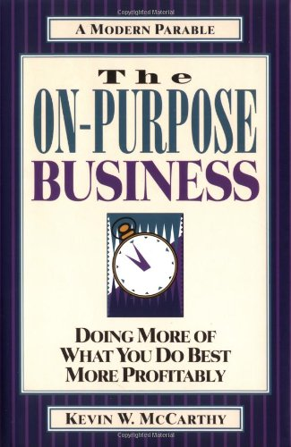 9781576830765: The On-Purpose Business: Doing More of What You Do Best More Profitably