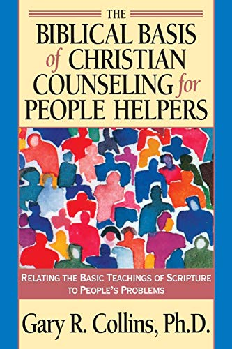 9781576830819: The Biblical Basis of Christian Counseling for People Helpers: Relating the Basic Teachings of Scripture to People's Problems (Pilgrimage Growth Guide)