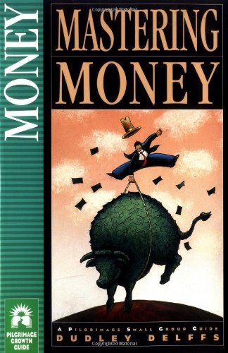 Mastering Money: A Pilgrimage Small Group Guide (9781576830857) by Dudley J Delffs