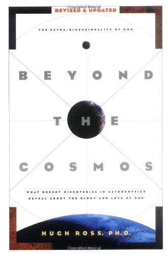 9781576831120: Beyond the Cosmos: The Extra-Dimensionality of God : What Recent Discoveries in Astrophysics Reveal About the Glory and Love of God