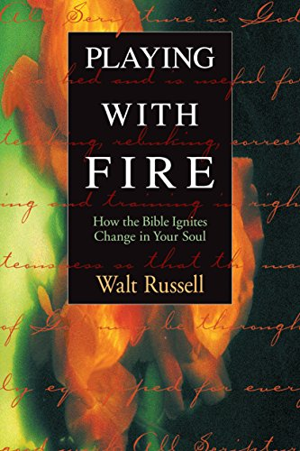Playing with Fire: How the Bible Ignites Change in Your Soul (Designed for Influence): Russell, ...