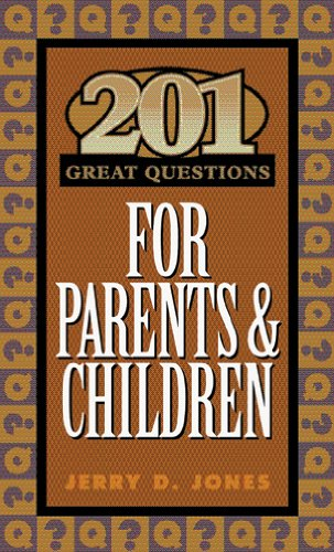 201 Great Questions for Parents and Children (Designed for Influence): Jones, Jerry